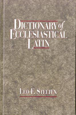 DICTIONARY OF ECCLESIASTICAL LATIN, STELTEN, LEO F.