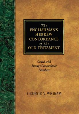 The Englishman's Hebrew Concordance of the Old Testament: Coded with Strong's Concordance Numbers, Wigram, George V.; Wigram, G. V.