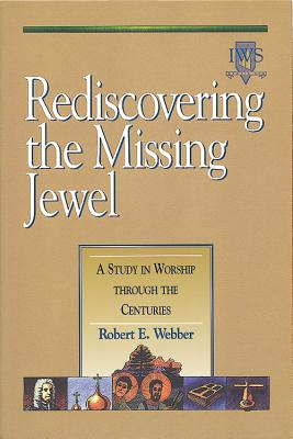 Image for Rediscovering the Missing Jewel: A Study in Worship through the Centuries