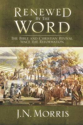 Image for Renewed by the Word: The Bible and Christian Revivial Since the Reformation