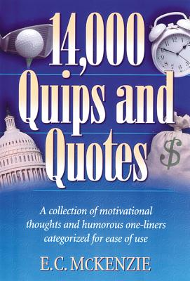 Image for 14.000 Quips and Quotes: A Collection of Motivational Thoughts and Humorous One-Liners Categorized for Ease of Use