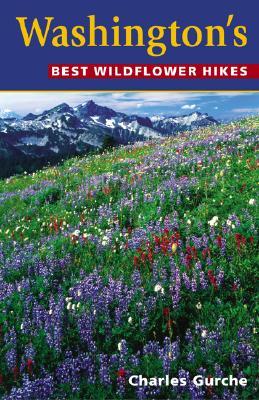 Washington's Best Wildflower Hikes, Charles Gurche