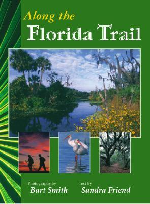 Along the Florida Trail, BART SMITH, SANDRA FRIEND
