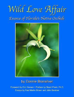 Wild Love Affair: Essence of Florida's Native Orchids, Bransilver,Connie/Bransilver,Connie