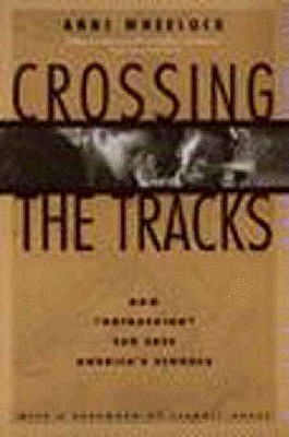 Crossing the Tracks: How 'Untracking' Can Save America's Schools, Wheelock, Anne