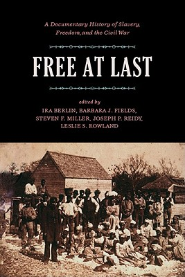 Free at Last: A Documentary History of Slavery, Freedom, and the Civil War, Berlin, Ira; Fields, Barbara J.; Miller, Steven F.