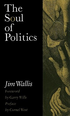 The Soul of Politics: A Practical and Prophetic Vision for Change, Jim Wallis