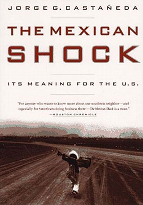 The Mexican Shock : Its Meaning for the United States, Castaneda, Jorge