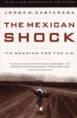 The Mexican Shock: Its Meaning for the United States, Castaneda, Jorge G.