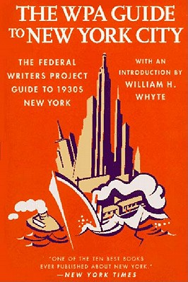 The WPA Guide to New York City: The Federal Writers' Project Guide to 1930s New York (American Guide), Federal Writers Project