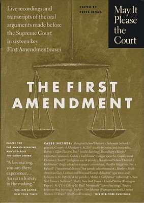 Image for May It Please the Court : The First Amendment: Live Recordings and Transcripts of the Oral Arguments Made Before the Supreme Court in Sixteen Key First Amendment Cases