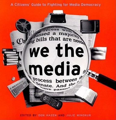 Image for We the Media: A Citizen's Guide to Fighting for Media Democracy