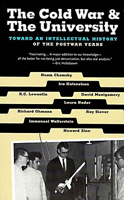 The Cold War & the University: Toward an Intellectual History of the Postwar Years, Montgomery, David;Zinn, Howard;Lewontin, Richard C.;Wallerstein, Immanuel;Nader, Laura;Katznelson, Ira;Lewontin, R. C.;Ohmann, Richard;Siever, Ray