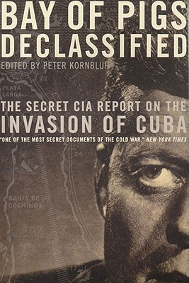 Image for Bay of Pigs Declassified: The Secret CIA Report on the Invasion of Cuba (National Security Archive Documents)