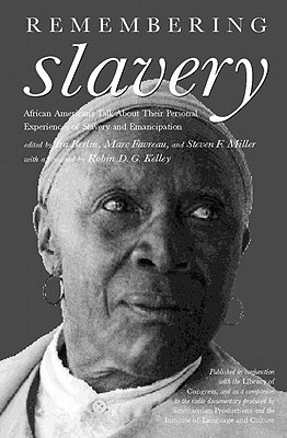 Remembering Slavery: African Americans Talk About Their Personal Experiences of Slavery and Freedom, Berlin, Ira [Editor]; Favreau, Marc [Editor]; Miller, Steven F. [Editor];