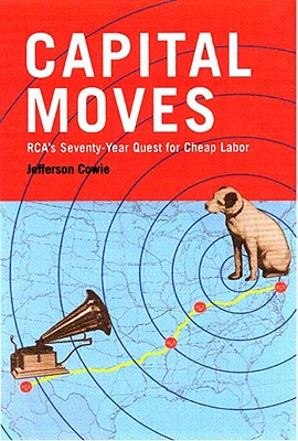 Image for Capital Moves: RCA's Seventy-Year Quest for Cheap Labor