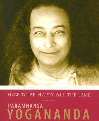HOW TO BE HAPPY ALL THE TIME, PARAMHANS YOGANANDA