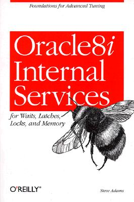 Oracle 8i Internal Services: for Waits, Latches, Locks, and Memory, Adams, Steve