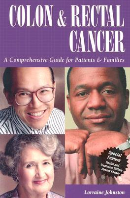 Colon & Rectal Cancer: A Comprehensive Guide for Patients & Families, Lorraine Johnston
