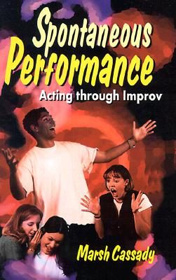 Spontaneous Performance: Acting Through Improv, Marsh Cassady