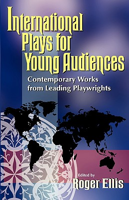 Image for INTERNATIONAL PLAYS FOR YOUNG AUDIENCES CONTEMPORARY WORKS FROM LEADING PLAYWRIGHTS