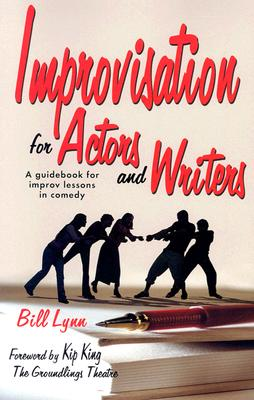 Improvisation for Actors and Writers: A Guidebook for Improv Lessons in Comedy, Bill Lynn