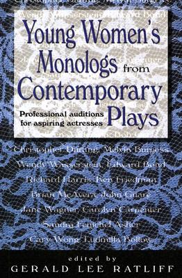 YOUNG WOMEN'S MONOLOGS FROM CONTEMPORARY PLAYS PROFESSIONAL AUDITIONS FOR ASPIRING ACTRESSES, RATLIFF, GERALD LEE (EDT)