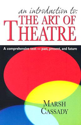 Image for An Introduction to the Art of Theatre: A Comprehensive Text- Past, Present, And Future