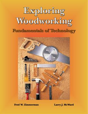 Exploring Woodworking, Zimmerman, Fred W.; McWard, Larry J.