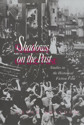 Shadows on the Past: Studies in the Historical Fiction Film (Culture And The Moving Image), Grindon, Leger