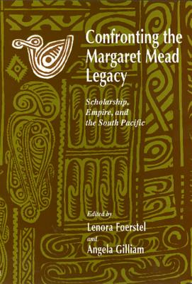 Image for Confronting the Margaret Mead Legacy: Scholarship, Empire, and the South Pacific