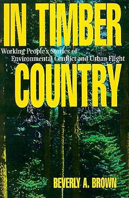 In Timber Country: Working People's Stories of Environmental Conflict and Urban Flight (Conflicts In Urban & Regional), Brown, Beverly