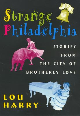 Strange Philadelphia: Stories from the City of Brotherly Love, Harry, Lou