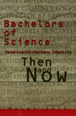 Image for Bachelors of Science: Seventeenth Century Identity, Then and Now (Themes In The History Of Philo)