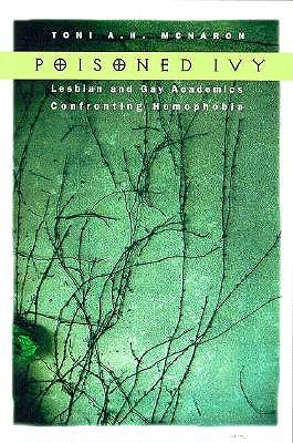 Poisoned Ivy: Lesbian and Gay Academics Confronting Homophobia, Mcnaron, Toni