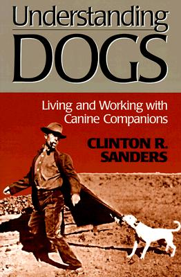 Understanding Dogs (Animals Culture And Society), Sanders, Clinton