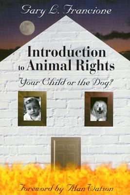 Introduction to Animal Rights: Your Child or the Dog?, Gary L. Francione