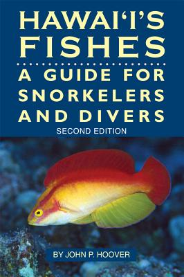 Hawaii's Fishes : A Guide for Snorkelers, Divers, and Aquarists, John P. Hoover
