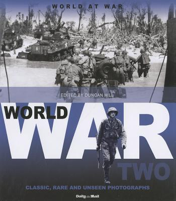Image for World War Two: Classic, Rare and Unseen Photographs from the Daily Mail (World at War) FIRST EDITION
