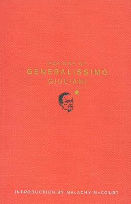 "Sayings of Generalissimo Giuliani, ""McAuliffe, Kevin (Ed.)"""