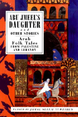 Image for Abu Jmeel's Daughter and Other Stories: Arab Folk Tales from Palestine and Lebanon (International Folk Tales (Paperback))