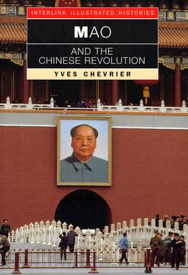 Mao and the Chinese Revolution (Interlink Illustrated Histories), Chevrier, Yves