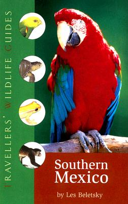 Southern Mexico: The Cancun Region, Yucatan Pininsula, Oaxaca, Chiapas, and Tabasco (Travellers' Wildlife Guides), Beletsky, Les