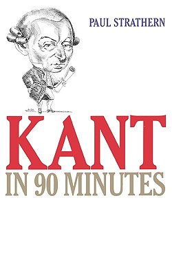 Kant in 90 Minutes (Philosophers in 90 Minutes Series), Strathern, Paul