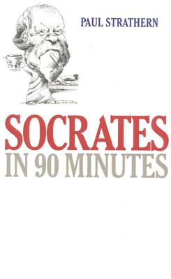 Socrates in 90 Minutes (Philosophers in 90 Minutes Series), Strathern, Paul