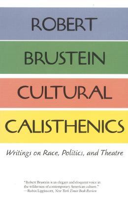 Cultural Calisthenics: Writings on Race, Politics, and Theatre, Brustein, Robert
