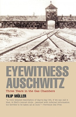 Eyewitness Auschwitz: Three Years in the Gas Chambers (Published in association with the United States Holocaust Memorial Museum), Muller, Filip