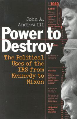 Image for Power to Destroy: The Political Uses of the IRS from Kennedy to Nixon
