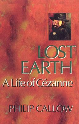 Image for Lost Earth: A Life of Cezanne