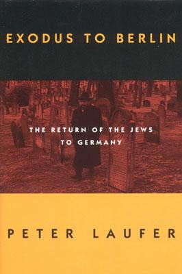 Image for Exodus to Berlin: The Return of the Jews to Germany